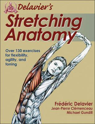 Image for Delavier's Stretching Anatomy : Over 130 exercises for flexibility, agility, and toning