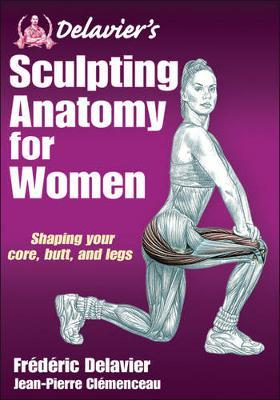 Image for Delavier's Sculpting Anatomy for Women : Shaping your core, butt, and legs