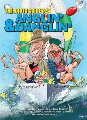 Image for The Idiots Guide to Anglin' and Danglin' : Starring Barry Jeffries and Roy McCoy